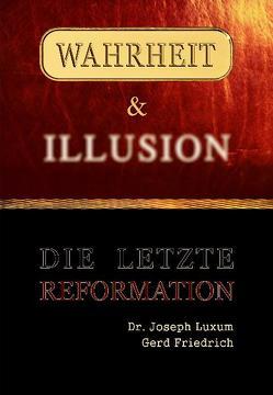 Wahrheit & Illusion – Die Letzte Reformation von Friedrich,  Gerd, Luxum,  Joseph
