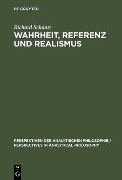 Wahrheit, Referenz und Realismus von Schantz,  Richard