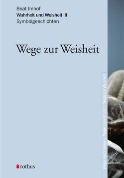 Wahrheit und Weisheit. Symbolgeschichten. Band I-III von Imhof,  Beat