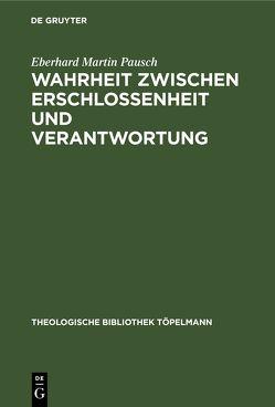 Wahrheit zwischen Erschlossenheit und Verantwortung von Pausch,  Eberhard Martin