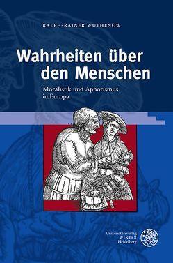 Wahrheiten über den Menschen von Wolfzettel,  Friedrich, Wuthenow,  Ralph-Rainer