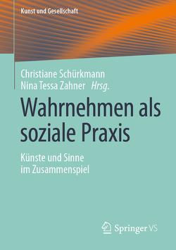 Wahrnehmen als soziale Praxis von Schürkmann,  Christiane, Zahner,  Nina Tessa