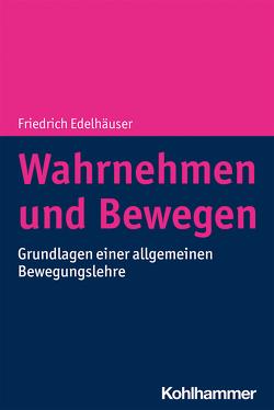 Wahrnehmen und Bewegen von Edelhäuser,  Friedrich