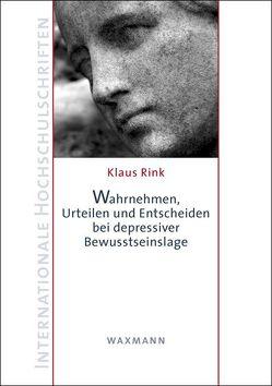 Wahrnehmen, Urteilen und Entscheiden bei depressiver Bewusstseinslage von Rink,  Klaus