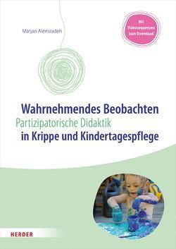 Wahrnehmendes Beobachten in Krippe und Kindertagespflege von Alemzadeh,  Marjan
