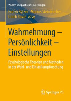 Wahrnehmung – Persönlichkeit – Einstellungen von Bytzek,  Evelyn, Rosar,  Ulrich, Steinbrecher,  Markus