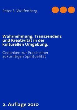Wahrnehmung, Transzendenz und Kreativität in der kulturellen Umgebung. von Wolfenberg,  Peter S.