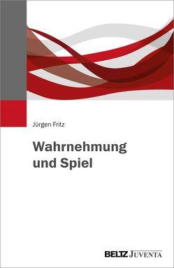 Wahrnehmung und Spiel von Fritz,  Jürgen