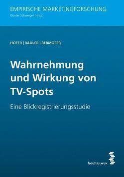 Wahrnehmung und Wirkung von TV-Spots von Bermoser,  Katharina, Hofer,  Natalie, Radler,  Viktoria