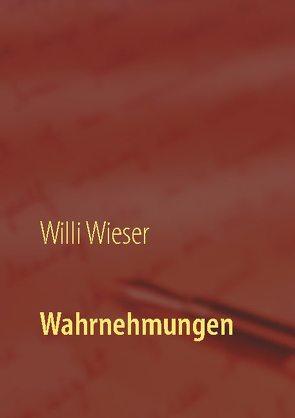 Wahrnehmungen von Wieser,  Willi