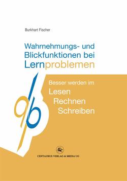 Wahrnehmungs- und Blickfunktionen bei Lernproblemen von Fischer,  Burkhart