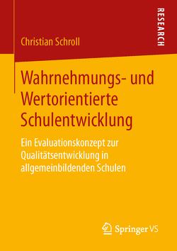 Wahrnehmungs- und Wertorientierte Schulentwicklung von Schroll,  Christian