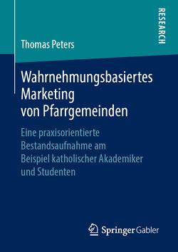 Wahrnehmungsbasiertes Marketing von Pfarrgemeinden von Peters,  Thomas