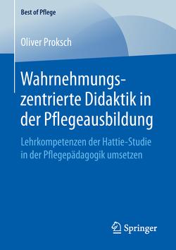 Wahrnehmungszentrierte Didaktik in der Pflegeausbildung von Proksch,  Oliver
