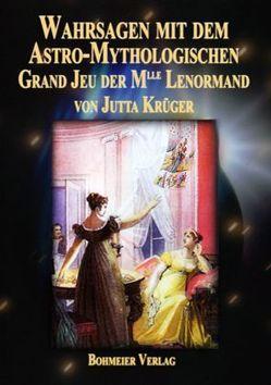 Wahrsagen mit dem Astro-Mythologischen Grand Jeu der Mlle Lenormand von Krüger,  Jutta