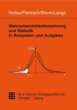 Wahrscheinlichkeitsrechnung und Statistik in Beispielen und Aufgaben von Lange,  Claus, Nollau,  Volker, Partzsch,  Lothar, Storm,  Regina