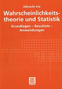 Wahrscheinlichkeitstheorie und Statistik von Irle,  Albrecht