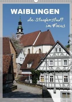 Waiblingen, die Stauferstadt im Focus (Wandkalender 2019 DIN A3 hoch) von Huschka,  Klaus-Peter