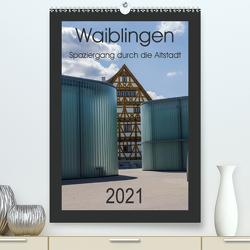 Waiblingen – Spaziergang durch die Altstadt (Premium, hochwertiger DIN A2 Wandkalender 2021, Kunstdruck in Hochglanz) von Eisele,  Horst