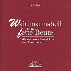 Waidmannsheil und fette Beute von Wetzel,  Lutz G.