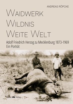 Waidwerk – Wildnis – Weite Welt von Röpcke,  Andreas