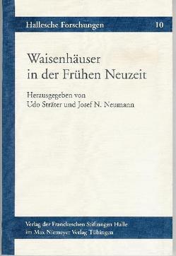 Waisenhäuser in der Frühen Neuzeit von Neumann,  Josef N., Sträter,  Udo, Wilson,  Renate
