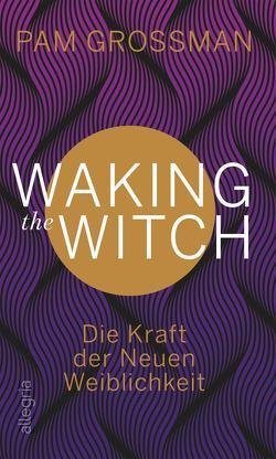 Waking The Witch von Grossman,  Pam, Krohm-Linke,  Theda