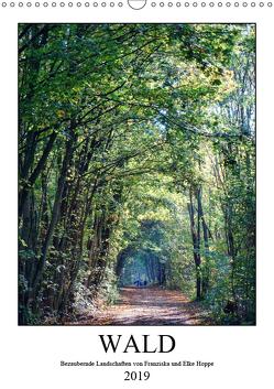Wald – bezaubernde Landschaften (Wandkalender 2019 DIN A3 hoch) von Hoppe,  Elke, Hoppe,  Franziska