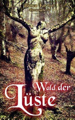 Wald der Lüste von Claire,  Sunny, Cwanderay,  Azrael ap, Hollander,  Aylena, Karwatt,  Bianca, Kiss,  Inga, Maynor,  Gerry, Moore,  Loona, Rend,  Bibi, Valland,  Val