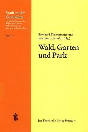 Wald, Garten und Park – Vom Funktionswandel der Natur für die Stadt von Kirchgässner,  Bernhard, Schultis,  Joachim B