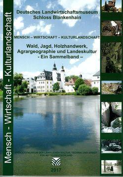 Wald, Jagd, Holzhandwerk, Agrargeographie und Landeskultur . Ein Sammelband von Knauss,  Jürgen