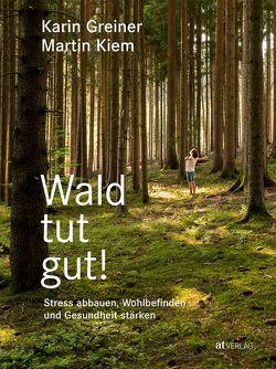 Wald tut gut! von Greiner,  Karin, Kiem,  Martin, Weise,  Martina