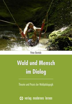 Wald und Mensch im Dialog von Bentele,  Peter