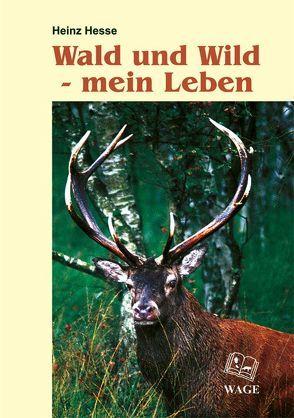 Wald und Wild – mein Leben von Hesse,  Heinz, Reif,  Klaus P, Ripperger,  Waleri, Simon,  H., Steckel,  D