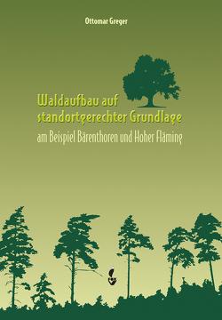 Waldaufbau auf standortgerechter Grundlage von Greger,  Dr. Ottomar