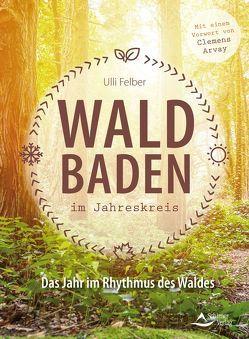 Waldbaden im Jahreskreis von Felber,  Ulli