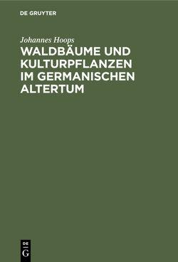 Waldbäume und Kulturpflanzen im germanischen Altertum von Hoops,  Johannes