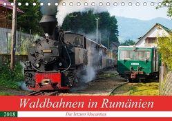 Waldbahnen in Rumänien – Die letzten Mocanitas (Tischkalender 2018 DIN A5 quer) von Hegerfeld-Reckert,  Anneli