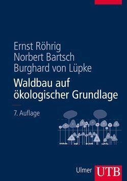 Waldbau auf ökologischer Grundlage von Bartsch,  Norbert, Röhrig,  Ernst, von Lüpke,  Burghard