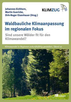 Waldbauliche Klimaanpassung im regionalen Fokus von Eichhorn,  Johannes, Eisenhauer,  Roger, Guericke,  Martin