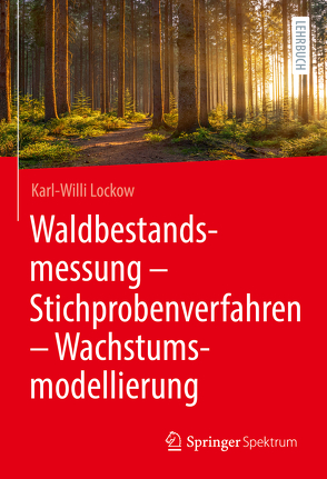 Waldbestandsmessung – Stichprobenverfahren – Wachstumsmodellierung von Lockow,  Karl-Willi