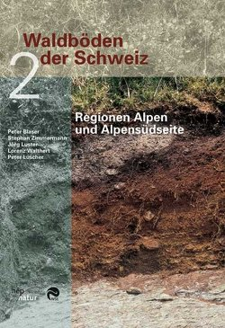 Waldböden der Schweiz von Blaser,  Peter, Lüscher,  Peter, Luster,  Jörg, Walthert,  Lorenz, Zimmermann,  Stephan