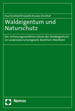 Waldeigentum und Naturschutz von Kirchhof,  Paul, Kreuter-Kirchhof,  Charlotte