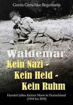 Waldemar Kein Nazi – Kein Held – Kein Ruhm von Greschke-Begemann,  Gerda