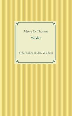 Walden oder Leben in den Wäldern von Thoreau,  Henry D.