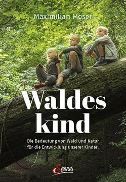 Waldeskind von Moser,  Maximilian