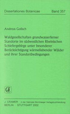 Waldgesellschaften grundwasserferner Standorte im südwestlichen Rheinischen Schiefergebirge unter besonderer Berücksichtigung wärmeliebender Wälder und ihrer Standortbedingungen von Golisch,  Andreas