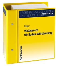 Waldgesetz für Baden-Württemberg von Dipper,  Hansjörg, Erb,  Werner, Mertens,  Mechthild, Rauscher,  Lisa Kathrin, Schleßmann,  Hein, von Bülow,  Wolf-Dieter