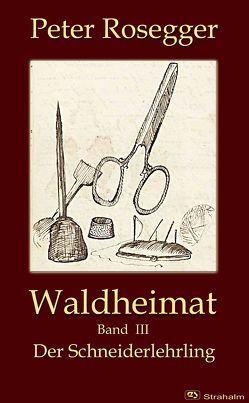 Waldheimat von Rosegger,  Peter