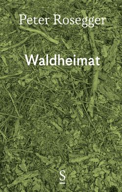 Waldheimat von Rosegger,  Peter, Strigl,  Daniela, Wagner,  Karl